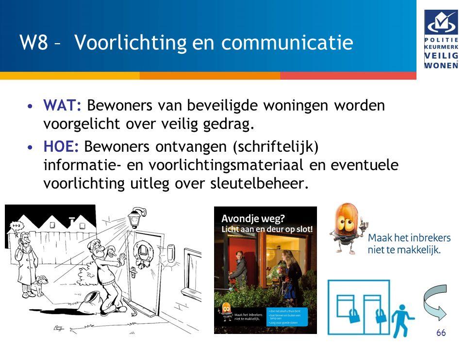 66 W8 – Voorlichting en communicatie WAT: Bewoners van beveiligde woningen worden voorgelicht over veilig gedrag. HOE: Bewoners ontvangen (schriftelij