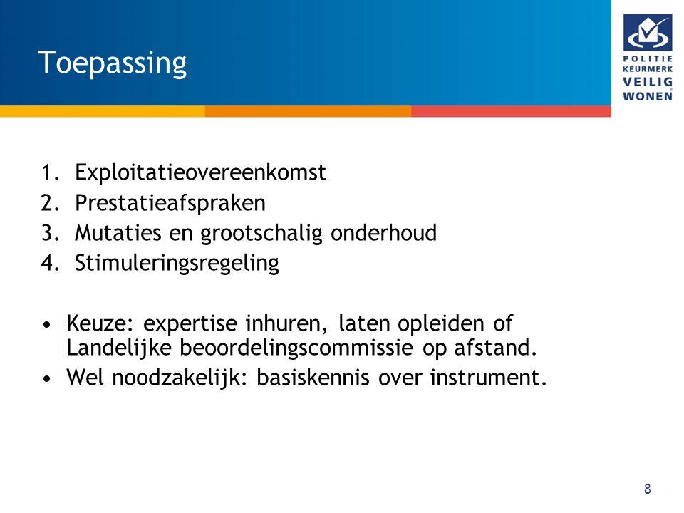 8 Toepassing 1.Exploitatieovereenkomst 2.Prestatieafspraken 3.Mutaties en grootschalig onderhoud 4.Stimuleringsregeling Keuze: expertise inhuren, late