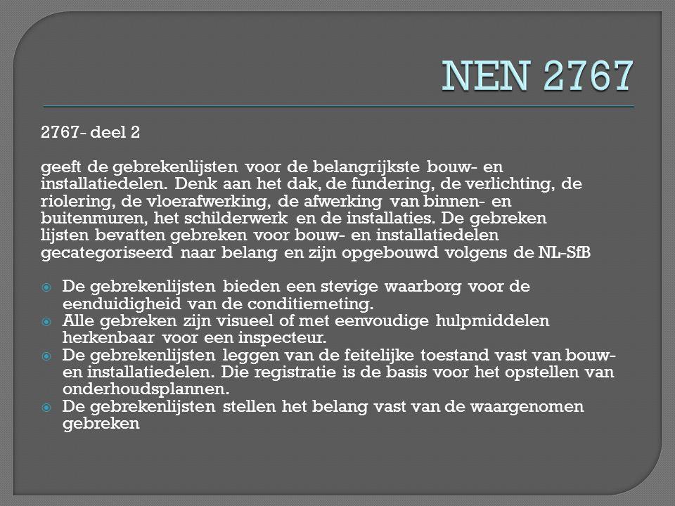 2767- deel 2 geeft de gebrekenlijsten voor de belangrijkste bouw- en installatiedelen. Denk aan het dak, de fundering, de verlichting, de riolering, d