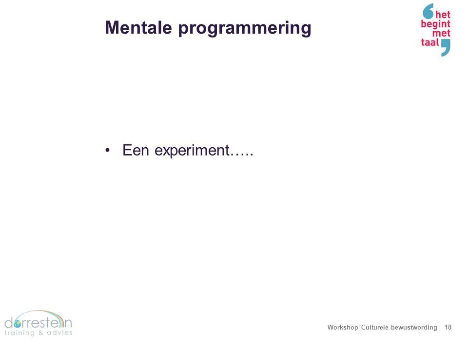 Mentale programmering Workshop Culturele bewustwording18 Een experiment…..