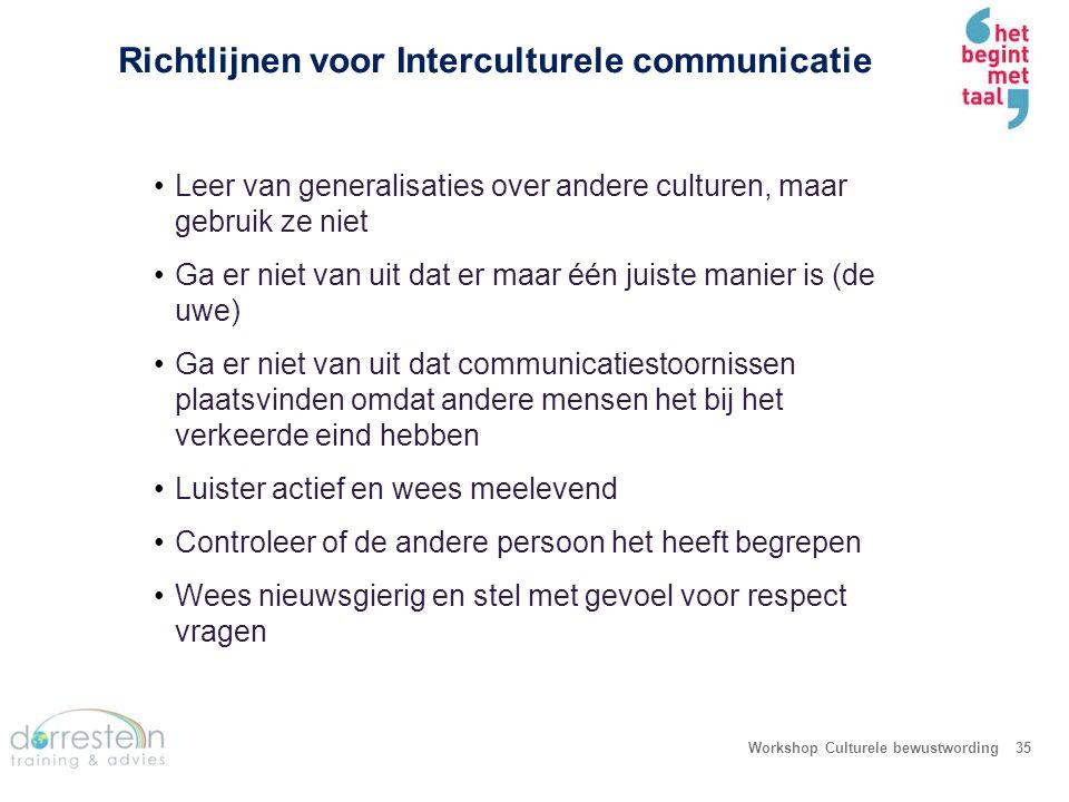 Richtlijnen voor Interculturele communicatie Workshop Culturele bewustwording35 Leer van generalisaties over andere culturen, maar gebruik ze niet Ga