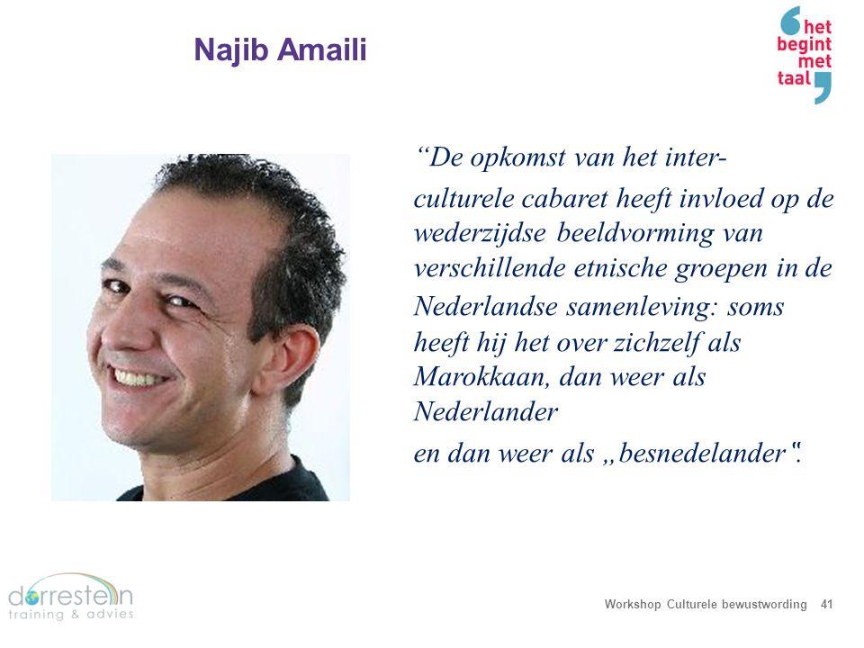 """Najib Amaili Workshop Culturele bewustwording41 """"De opkomst van het inter- culturele cabaret heeft invloed op de wederzijdse beeldvorming van verschil"""