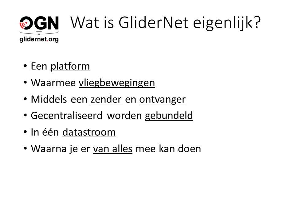Wat is GliderNet eigenlijk? Een platform Waarmee vliegbewegingen Middels een zender en ontvanger Gecentraliseerd worden gebundeld In één datastroom Wa