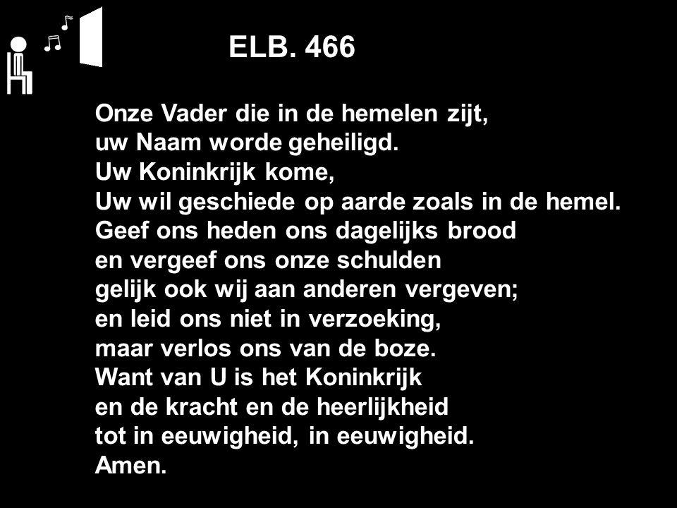 ELB.466 Onze Vader die in de hemelen zijt, uw Naam worde geheiligd.
