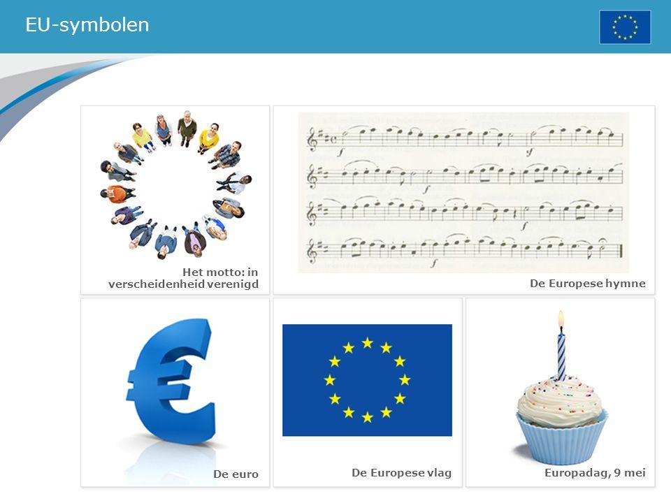EU-symbolen De Europese vlag De Europese hymne De euro Europadag, 9 mei Het motto: in verscheidenheid verenigd