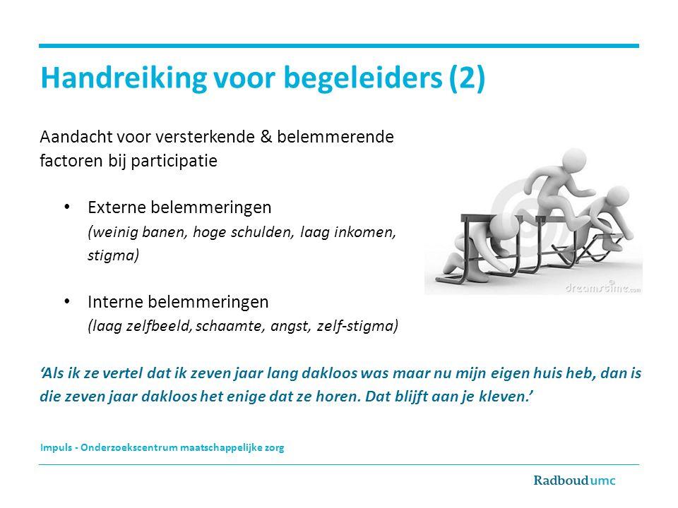 Impuls - Onderzoekscentrum maatschappelijke zorg Handreiking voor begeleiders (2) Aandacht voor versterkende & belemmerende factoren bij participatie