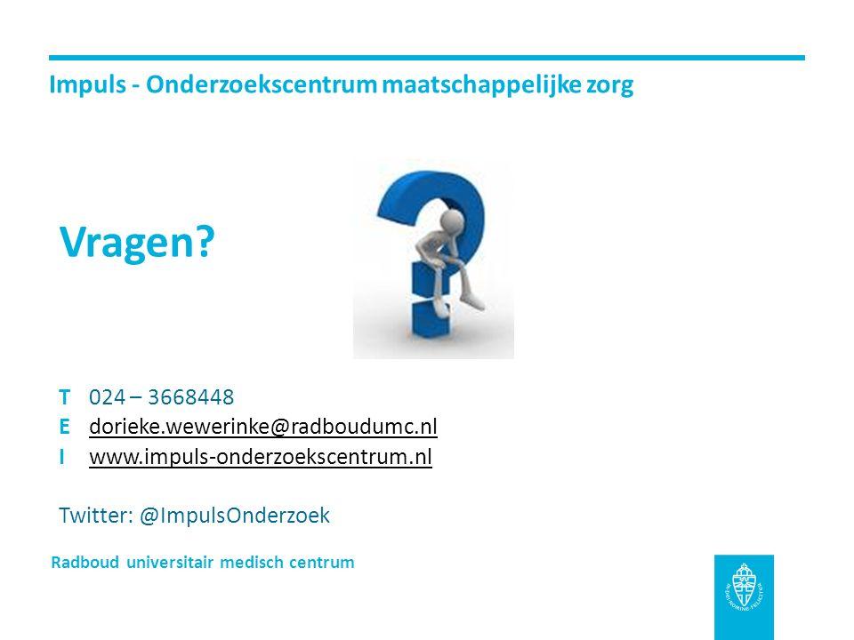 Radboud universitair medisch centrum Impuls - Onderzoekscentrum maatschappelijke zorg Vragen? T024 – 3668448 Edorieke.wewerinke@radboudumc.nldorieke.w