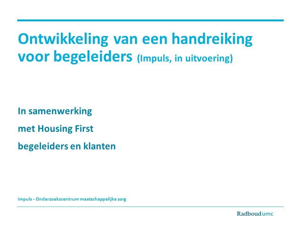 Impuls - Onderzoekscentrum maatschappelijke zorg Ontwikkeling van een handreiking voor begeleiders (Impuls, in uitvoering) In samenwerking met Housing