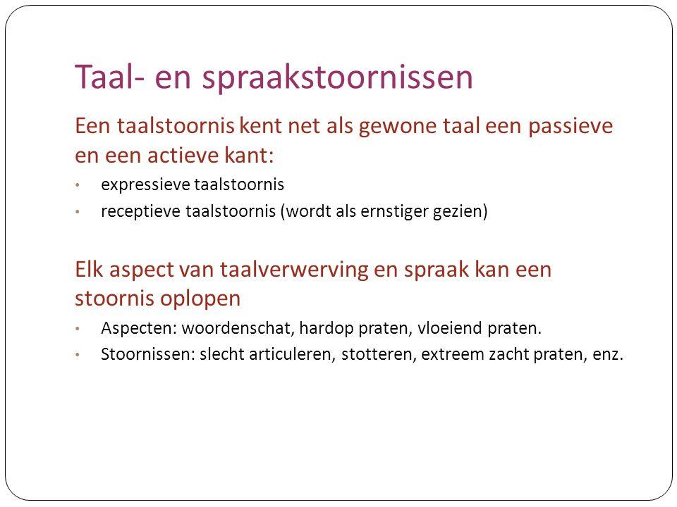 Taal- en spraakstoornissen Een taalstoornis kent net als gewone taal een passieve en een actieve kant: expressieve taalstoornis receptieve taalstoorni