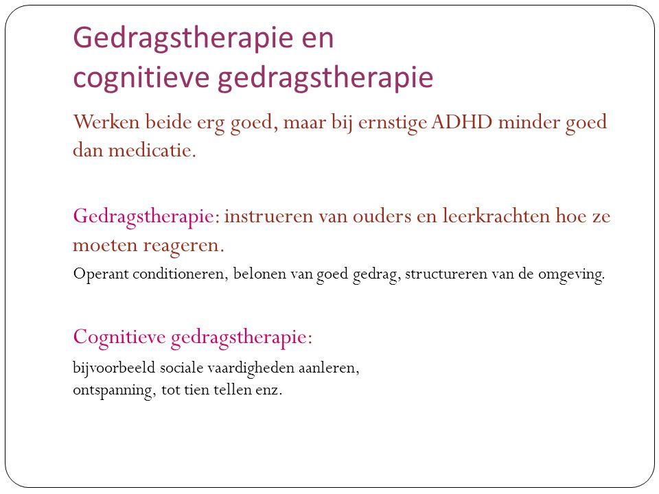 Gedragstherapie en cognitieve gedragstherapie Werken beide erg goed, maar bij ernstige ADHD minder goed dan medicatie. Gedragstherapie: instrueren van