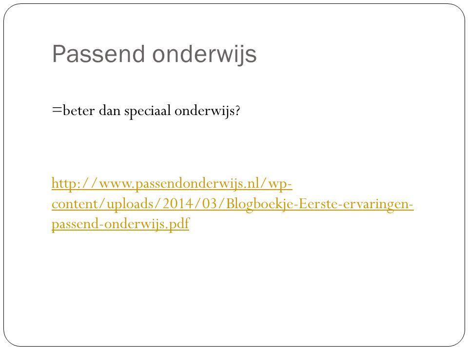 Passend onderwijs =beter dan speciaal onderwijs? http://www.passendonderwijs.nl/wp- content/uploads/2014/03/Blogboekje-Eerste-ervaringen- passend-onde