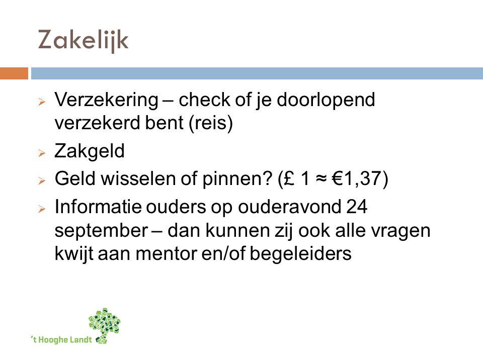 Zakelijk  Verzekering – check of je doorlopend verzekerd bent (reis)  Zakgeld  Geld wisselen of pinnen.