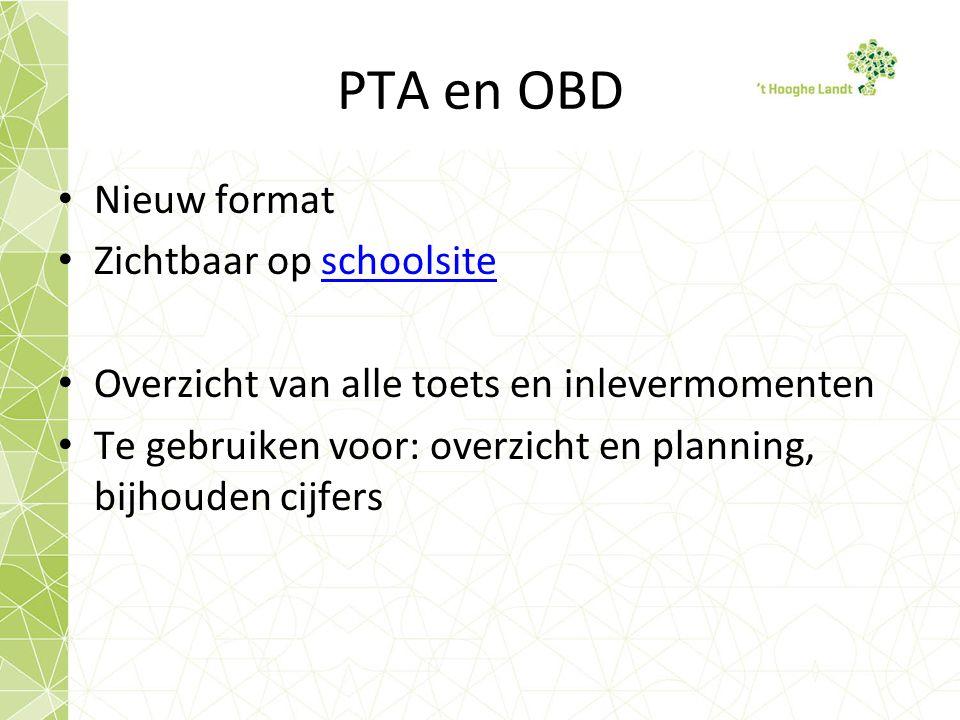 PTA en OBD Nieuw format Zichtbaar op schoolsiteschoolsite Overzicht van alle toets en inlevermomenten Te gebruiken voor: overzicht en planning, bijhouden cijfers