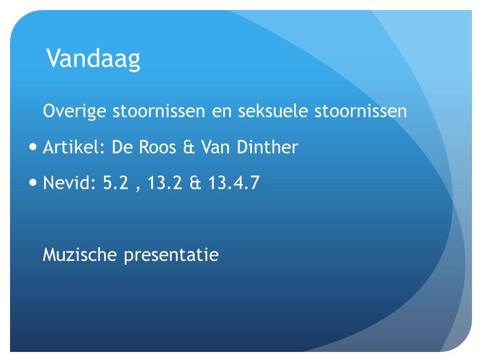 Vandaag Overige stoornissen en seksuele stoornissen Artikel: De Roos & Van Dinther Nevid: 5.2, 13.2 & 13.4.7 Muzische presentatie
