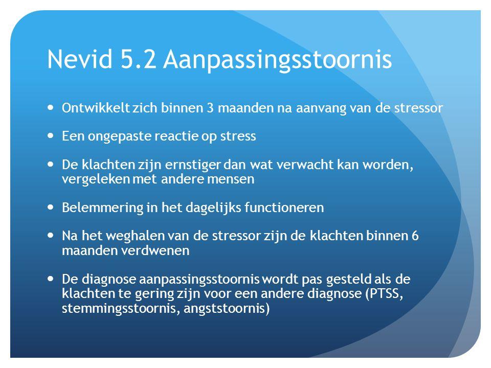 Nevid 5.2 Aanpassingsstoornis Ontwikkelt zich binnen 3 maanden na aanvang van de stressor Een ongepaste reactie op stress De klachten zijn ernstiger d