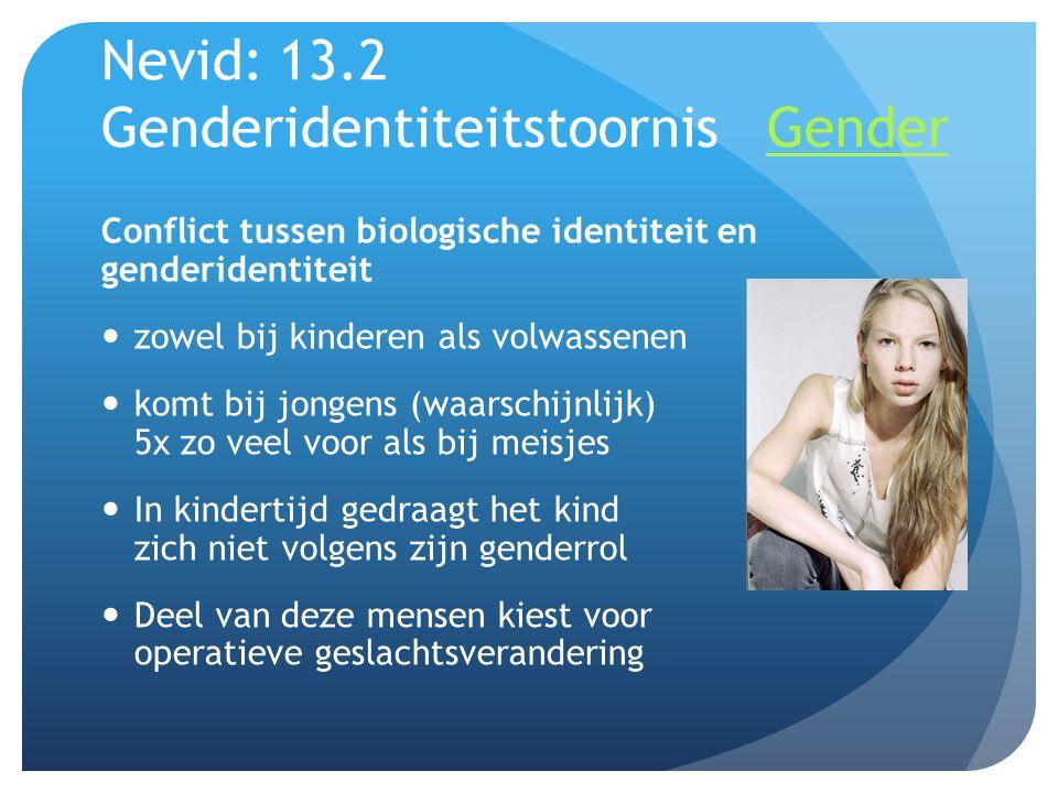 Nevid: 13.2 Genderidentiteitstoornis GenderGender Conflict tussen biologische identiteit en genderidentiteit zowel bij kinderen als volwassenen komt b