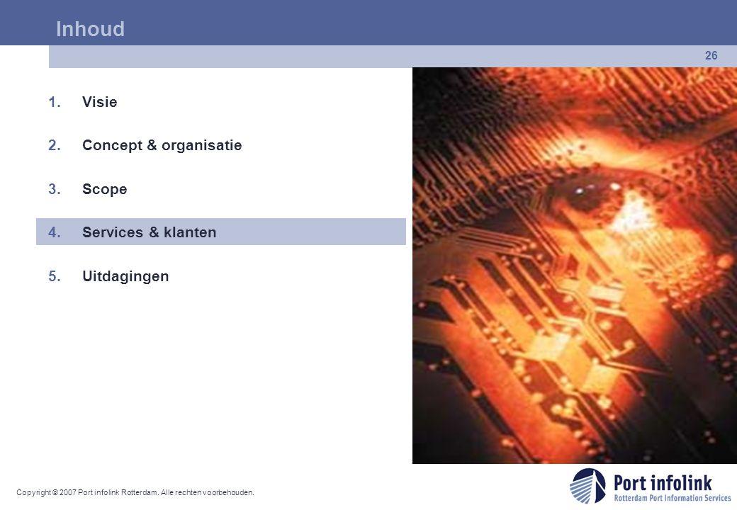 Copyright © 2007 Port infolink Rotterdam. Alle rechten voorbehouden. 26 Inhoud 1.Visie 2.Concept & organisatie 3.Scope 4.Services & klanten 5.Uitdagin