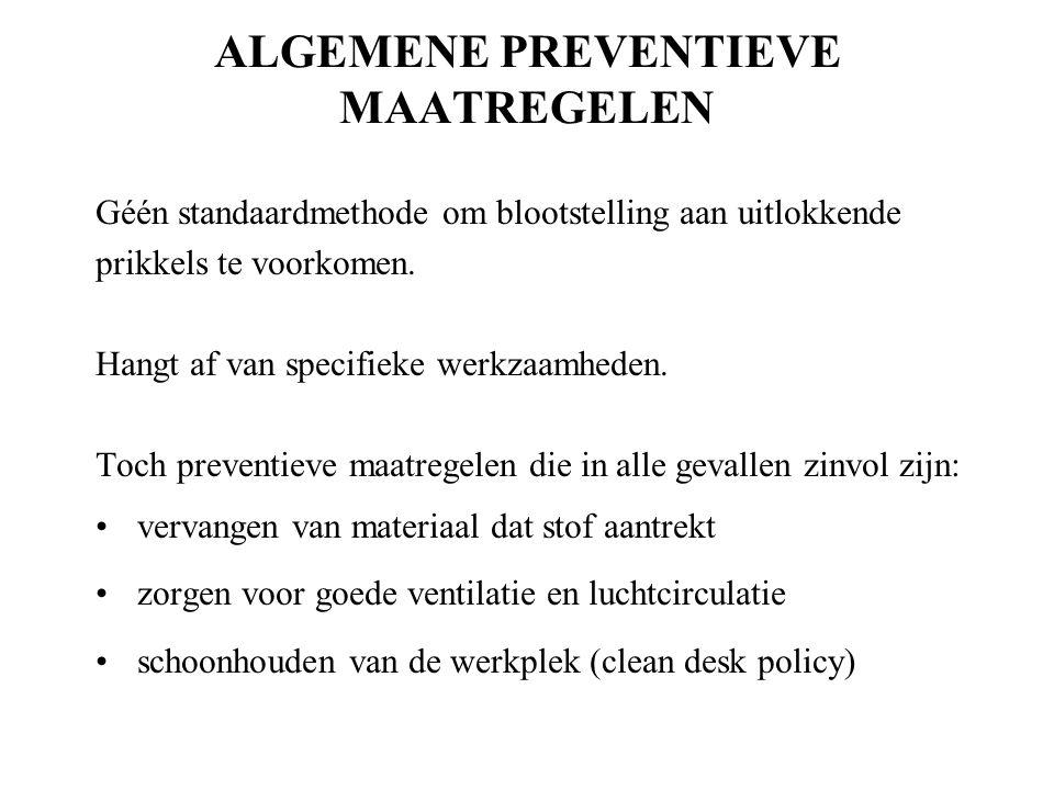 ALGEMENE PREVENTIEVE MAATREGELEN Géén standaardmethode om blootstelling aan uitlokkende prikkels te voorkomen.