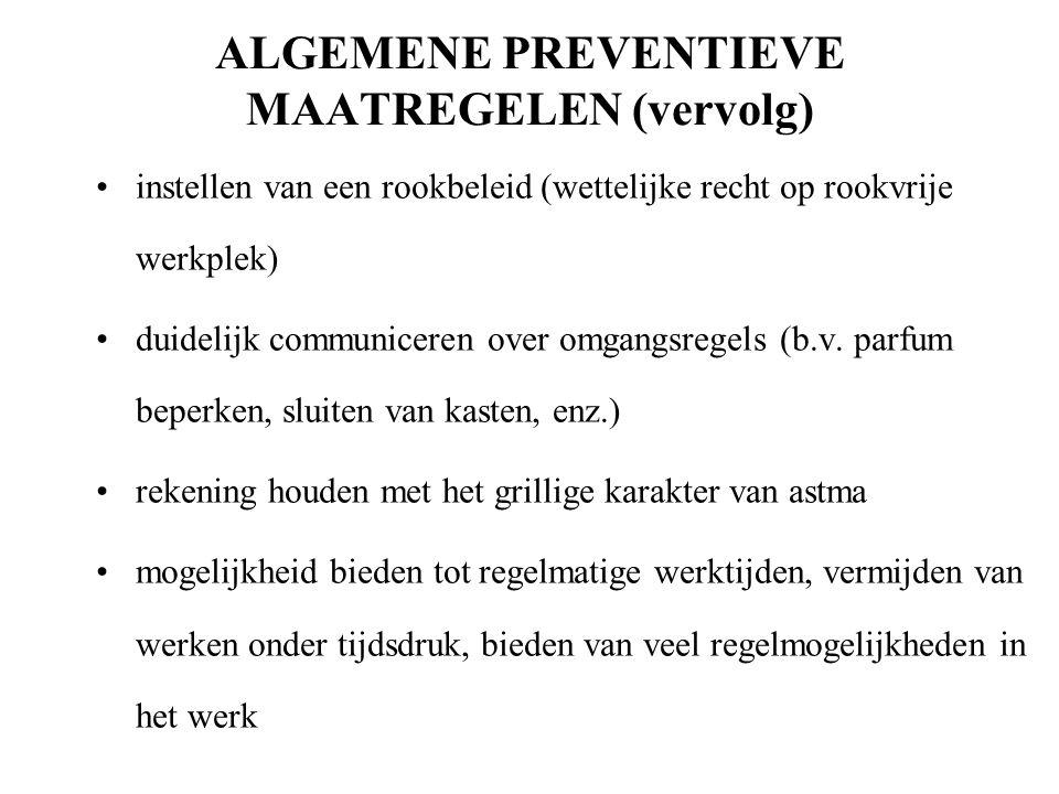ALGEMENE PREVENTIEVE MAATREGELEN (vervolg) instellen van een rookbeleid (wettelijke recht op rookvrije werkplek) duidelijk communiceren over omgangsregels (b.v.