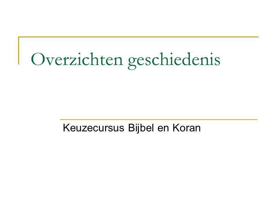 Overzichten geschiedenis Keuzecursus Bijbel en Koran