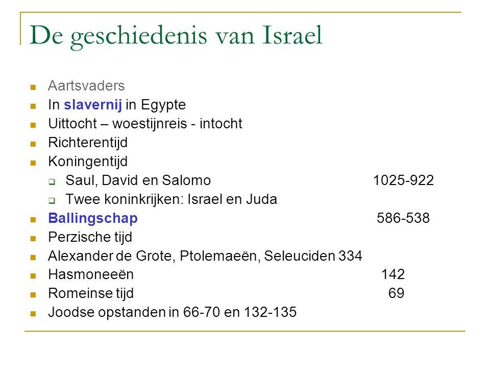 De geschiedenis van Israel Aartsvaders In slavernij in Egypte Uittocht – woestijnreis - intocht Richterentijd Koningentijd  Saul, David en Salomo1025