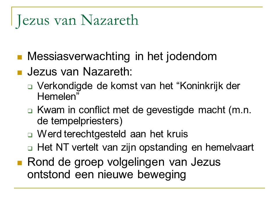 """Jezus van Nazareth Messiasverwachting in het jodendom Jezus van Nazareth:  Verkondigde de komst van het """"Koninkrijk der Hemelen""""  Kwam in conflict m"""