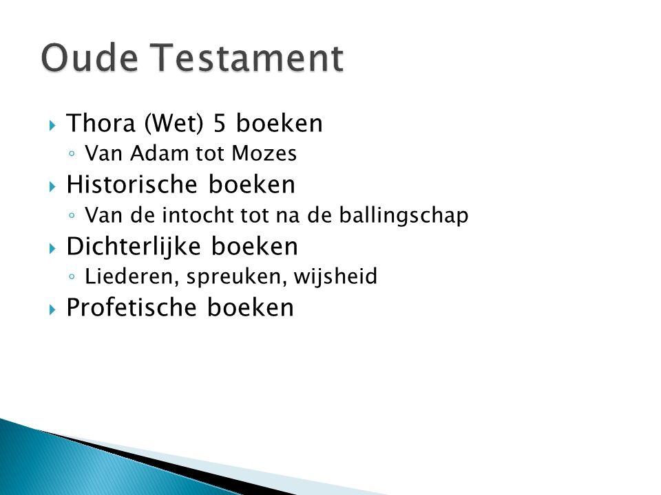  Thora (Wet) 5 boeken ◦ Van Adam tot Mozes  Historische boeken ◦ Van de intocht tot na de ballingschap  Dichterlijke boeken ◦ Liederen, spreuken, wijsheid  Profetische boeken