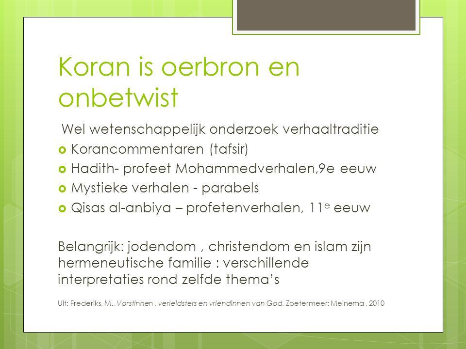 Koran is oerbron en onbetwist Wel wetenschappelijk onderzoek verhaaltraditie  Korancommentaren (tafsir)  Hadith- profeet Mohammedverhalen,9e eeuw 