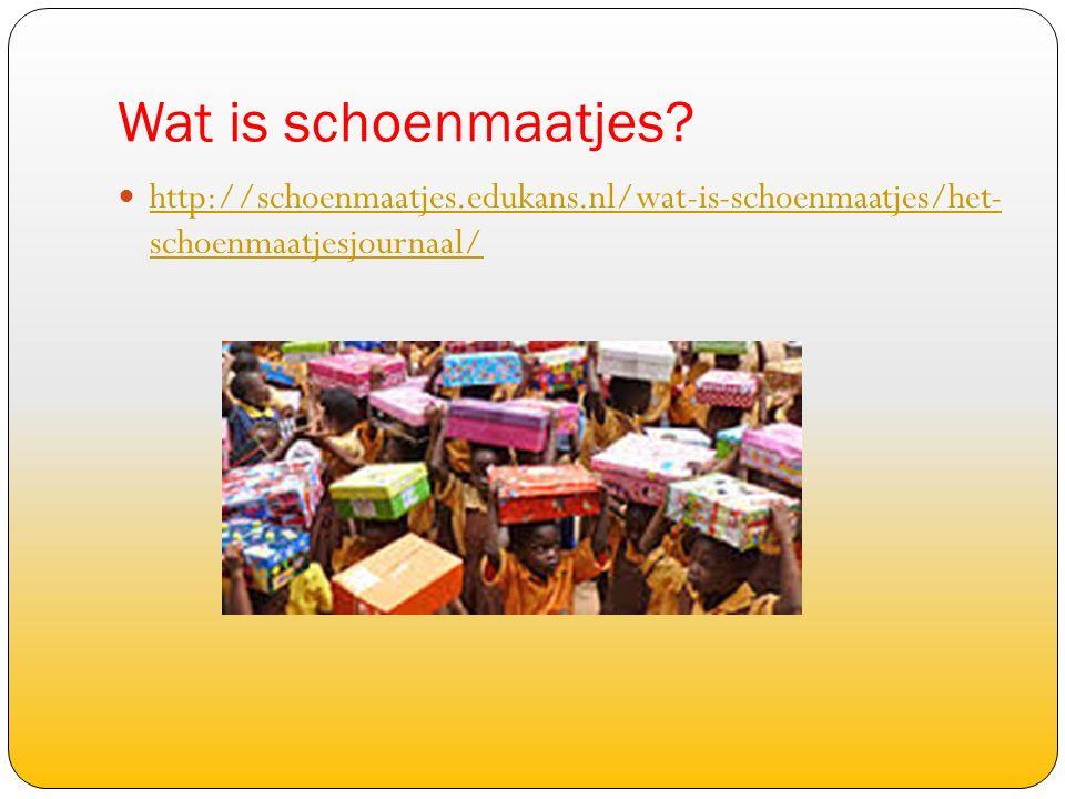 Wat is schoenmaatjes? http://schoenmaatjes.edukans.nl/wat-is-schoenmaatjes/het- schoenmaatjesjournaal/ http://schoenmaatjes.edukans.nl/wat-is-schoenma