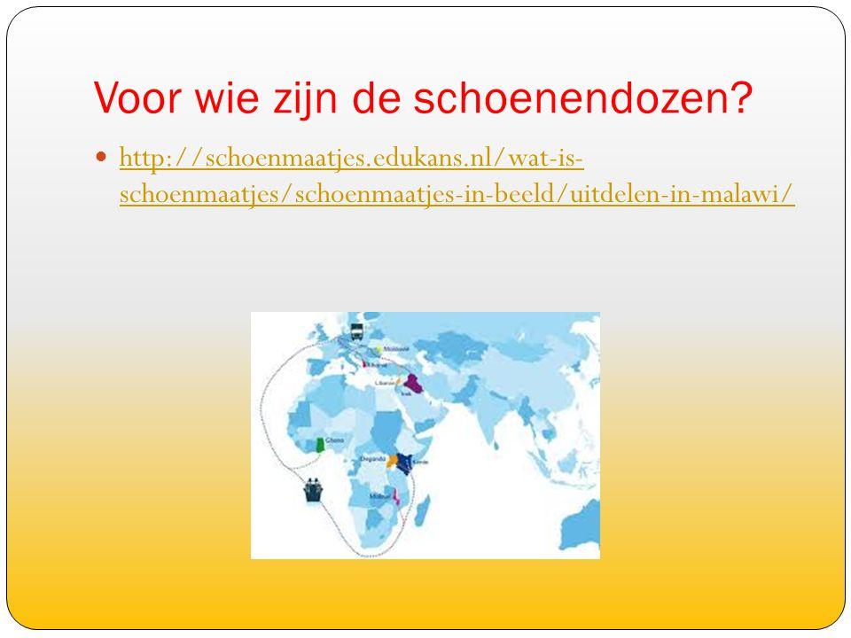 Voor wie zijn de schoenendozen? http://schoenmaatjes.edukans.nl/wat-is- schoenmaatjes/schoenmaatjes-in-beeld/uitdelen-in-malawi/ http://schoenmaatjes.