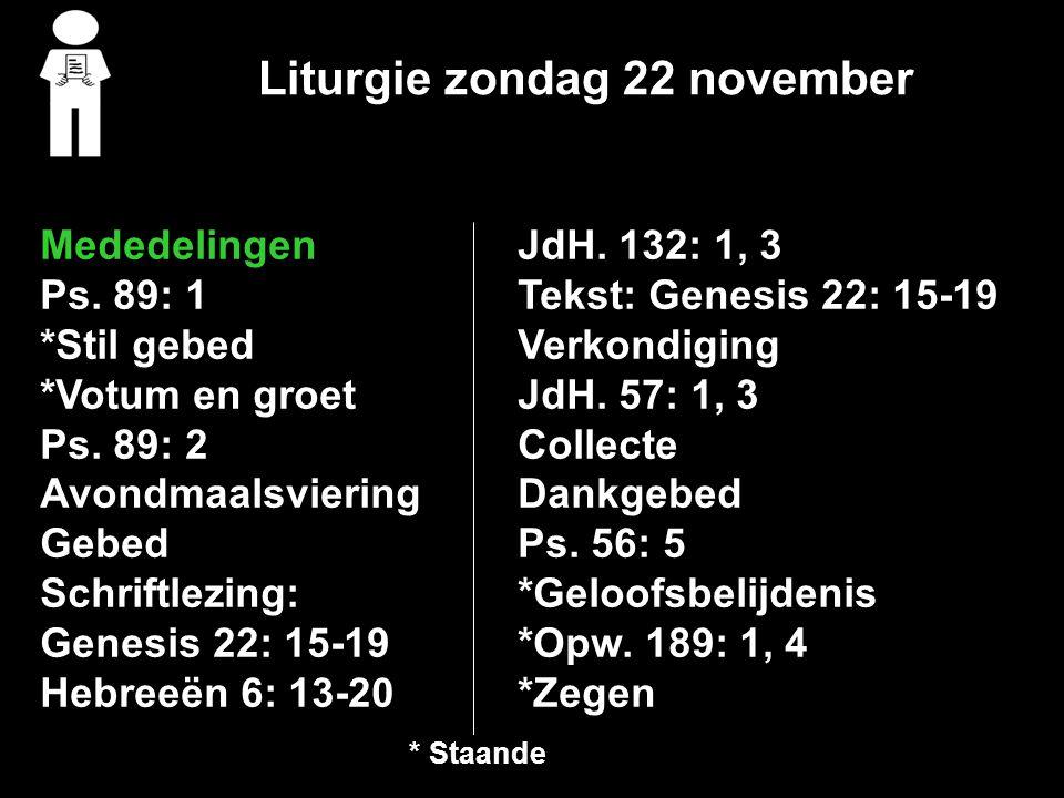 Liturgie zondag 22 november Mededelingen Ps. 89: 1 *Stil gebed *Votum en groet Ps.
