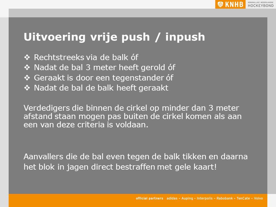 Uitvoering vrije push / inpush  Rechtstreeks via de balk óf  Nadat de bal 3 meter heeft gerold óf  Geraakt is door een tegenstander óf  Nadat de b