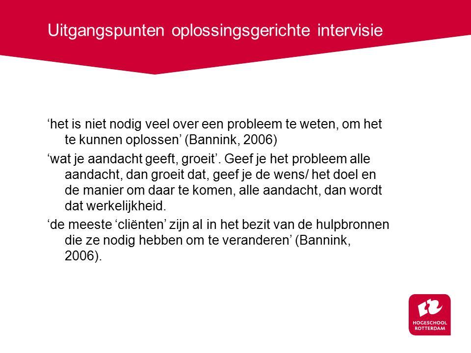 Uitgangspunten oplossingsgerichte intervisie 'het is niet nodig veel over een probleem te weten, om het te kunnen oplossen' (Bannink, 2006) 'wat je aa