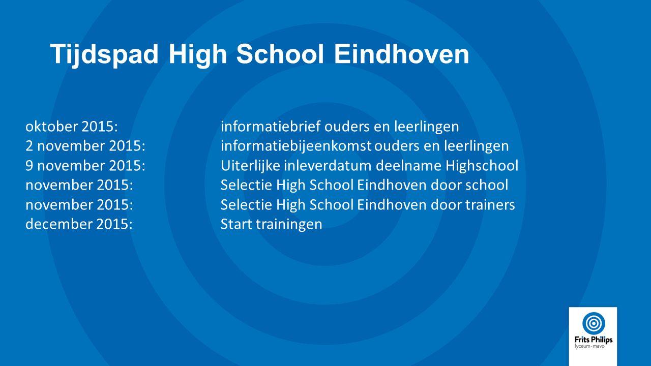 Tijdspad High School Eindhoven oktober 2015: informatiebrief ouders en leerlingen 2 november 2015:informatiebijeenkomst ouders en leerlingen 9 novembe