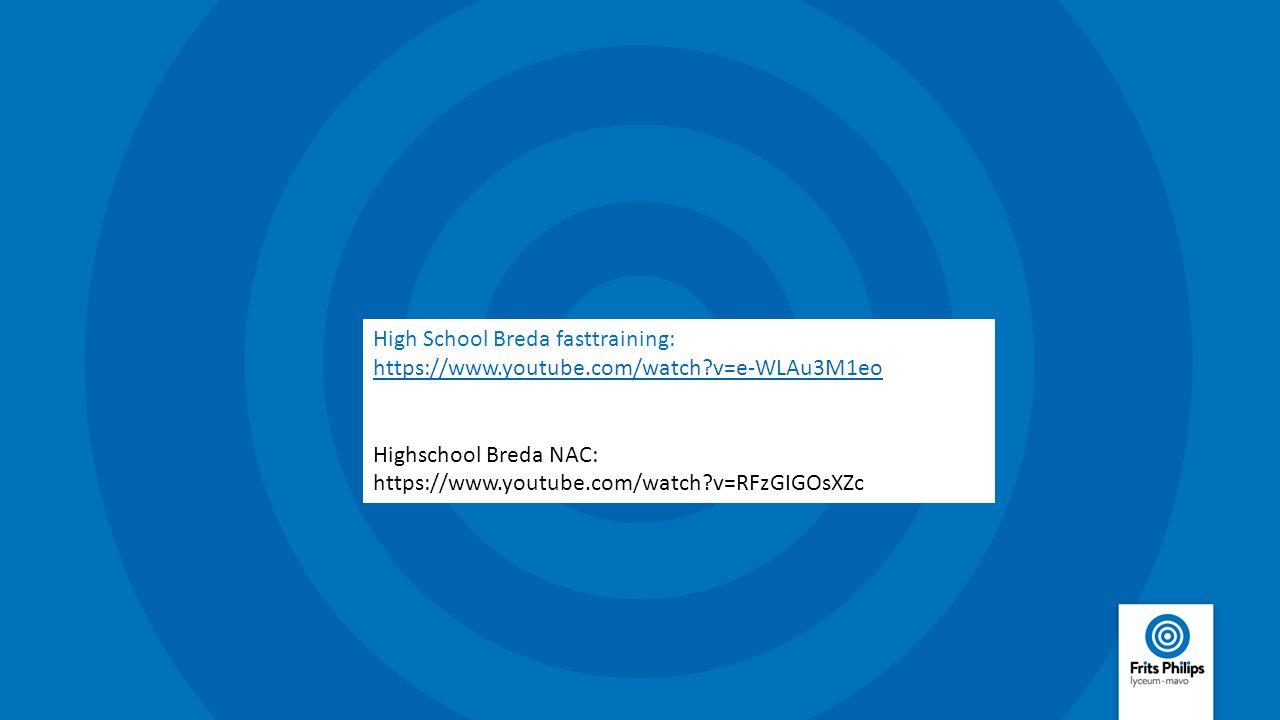 High School Breda fasttraining:https:// youtu.be/e-WLAu3M1e https://www.youtube.com/watch?v=e-WLAu3M1eo Highschool Breda NAC: https://www.youtube.com/