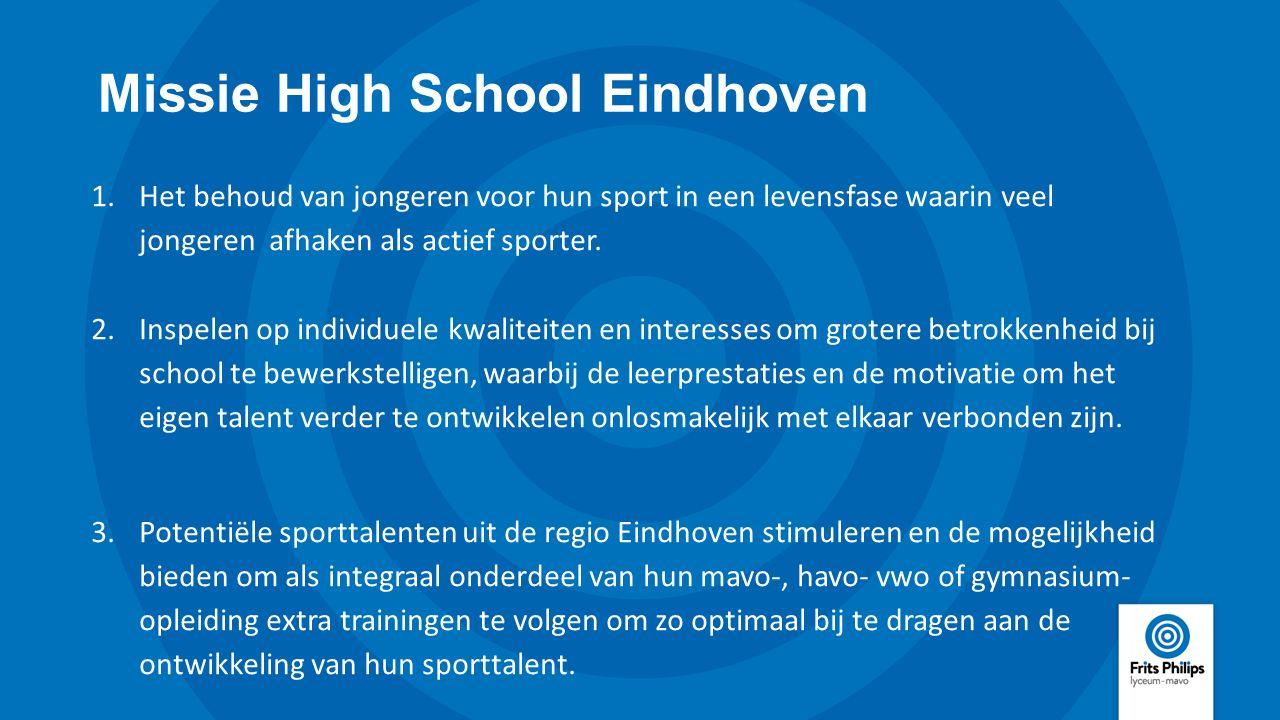 Missie High School Eindhoven 1.Het behoud van jongeren voor hun sport in een levensfase waarin veel jongeren afhaken als actief sporter. 2.Inspelen op