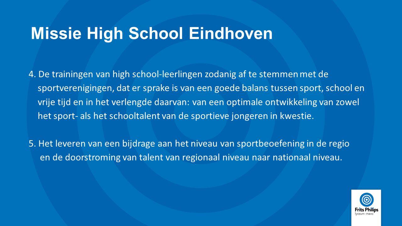 Missie High School Eindhoven 4. De trainingen van high school-leerlingen zodanig af te stemmen met de sportverenigingen, dat er sprake is van een goed