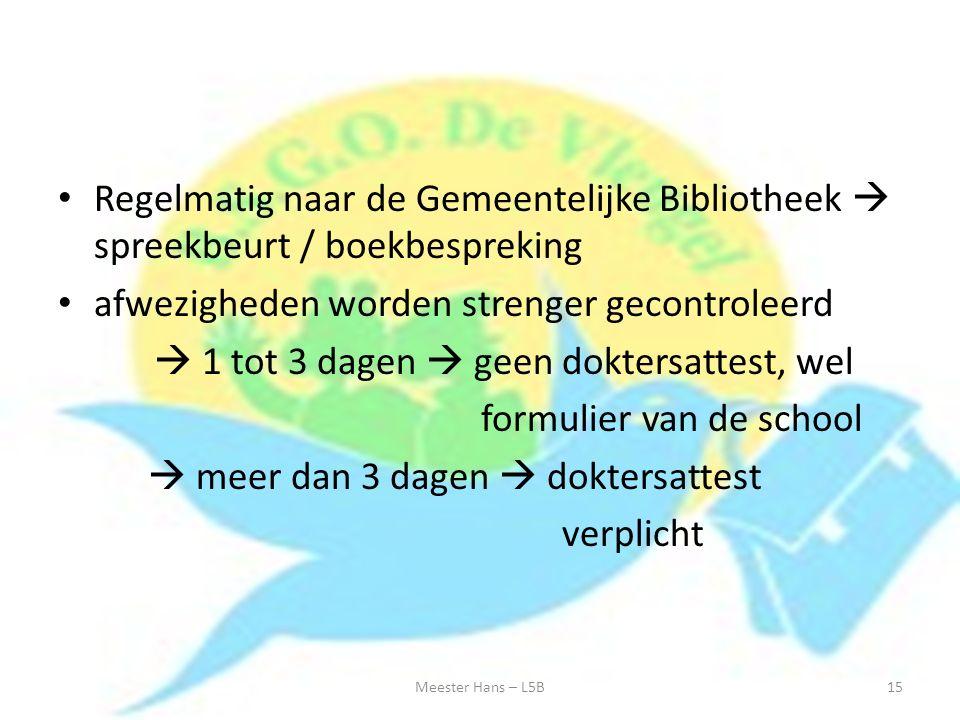 Regelmatig naar de Gemeentelijke Bibliotheek  spreekbeurt / boekbespreking afwezigheden worden strenger gecontroleerd  1 tot 3 dagen  geen doktersa