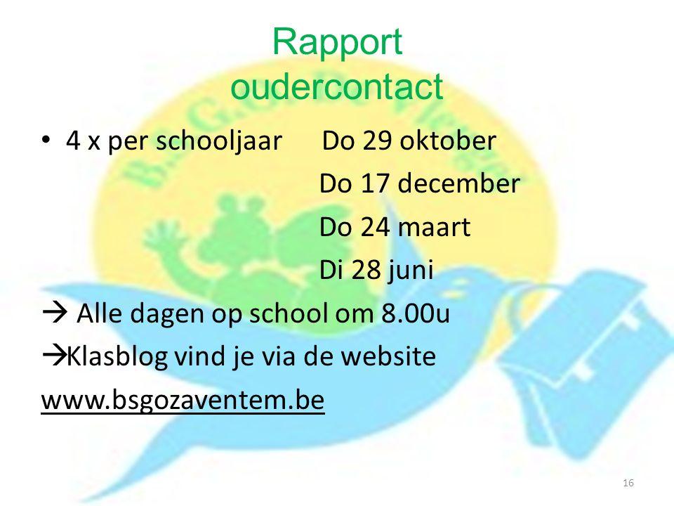 Rapport oudercontact 4 x per schooljaar Do 29 oktober Do 17 december Do 24 maart Di 28 juni  Alle dagen op school om 8.00u  Klasblog vind je via de