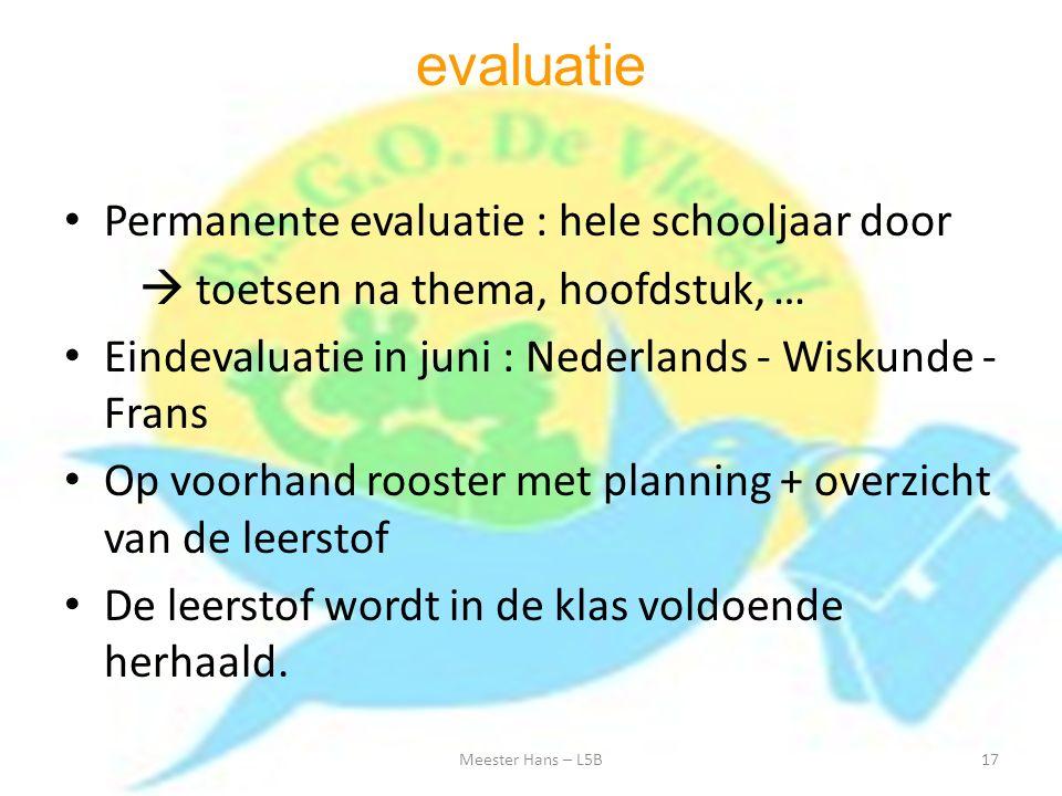 evaluatie Permanente evaluatie : hele schooljaar door  toetsen na thema, hoofdstuk, … Eindevaluatie in juni : Nederlands - Wiskunde - Frans Op voorha