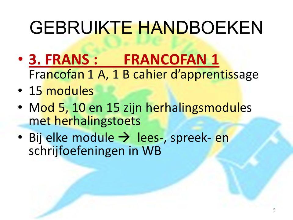 GEBRUIKTE HANDBOEKEN 3. FRANS : FRANCOFAN 1 Francofan 1 A, 1 B cahier d'apprentissage 15 modules Mod 5, 10 en 15 zijn herhalingsmodules met herhalings