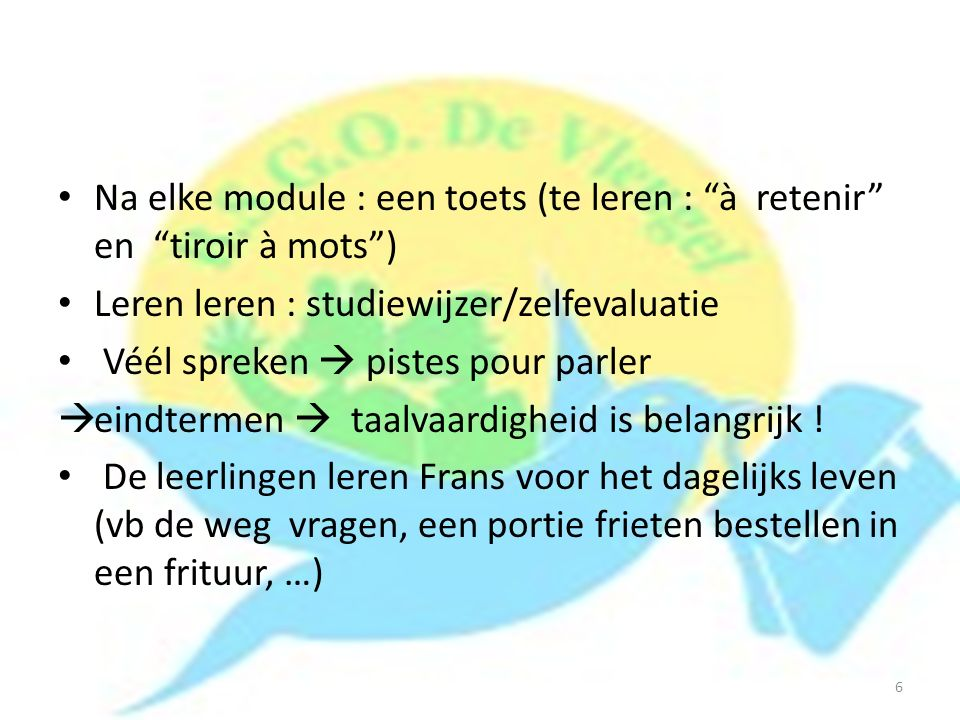 """Na elke module : een toets (te leren : """"à retenir"""" en """"tiroir à mots"""") Leren leren : studiewijzer/zelfevaluatie Véél spreken  pistes pour parler  ei"""