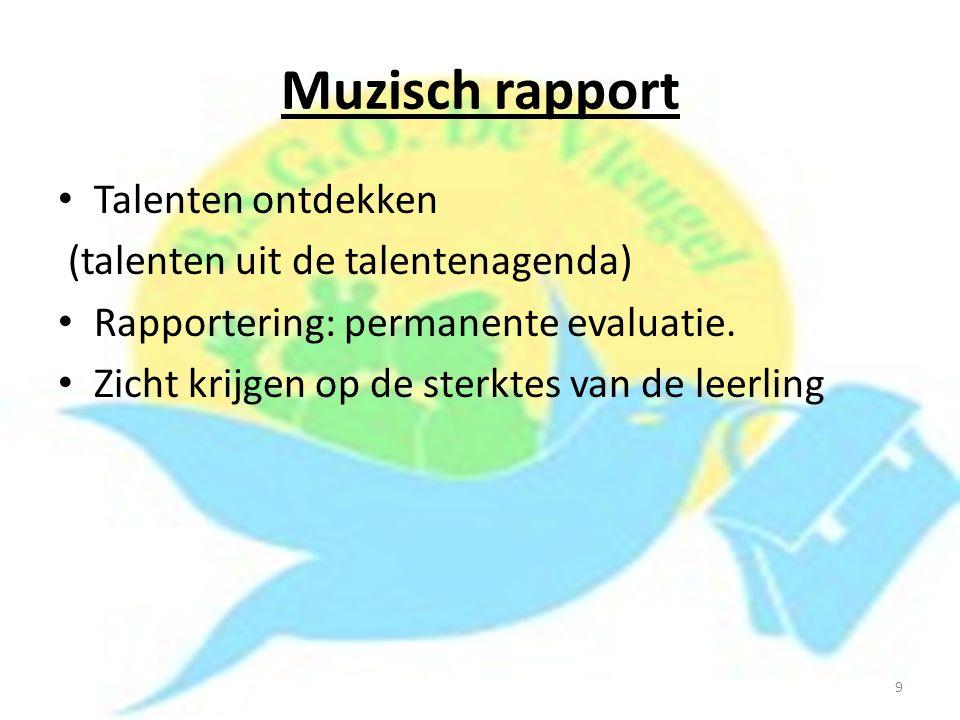 Muzisch rapport Talenten ontdekken (talenten uit de talentenagenda) Rapportering: permanente evaluatie. Zicht krijgen op de sterktes van de leerling 9
