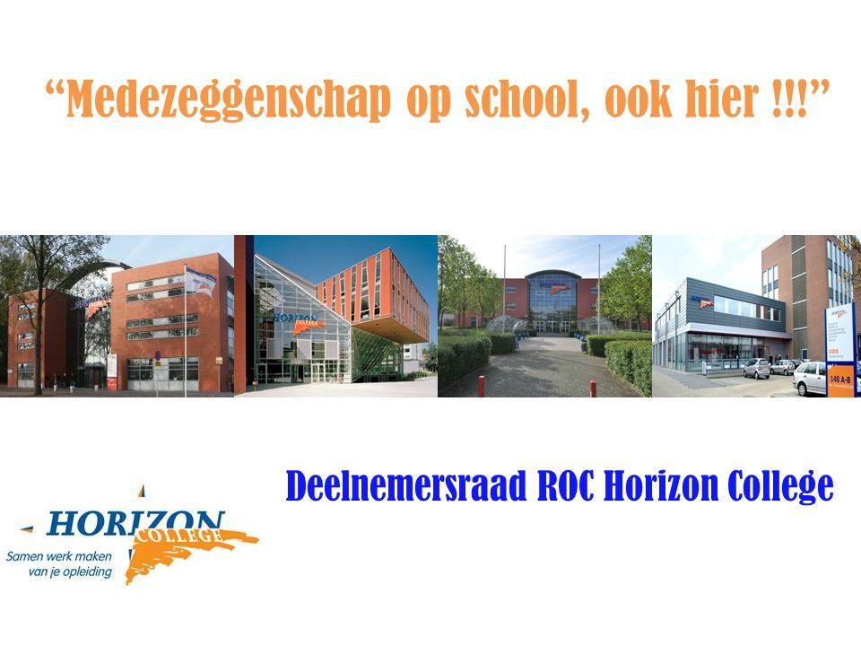 Medezeggenschap op school, ook hier !!! Deelnemersraad ROC Horizon College