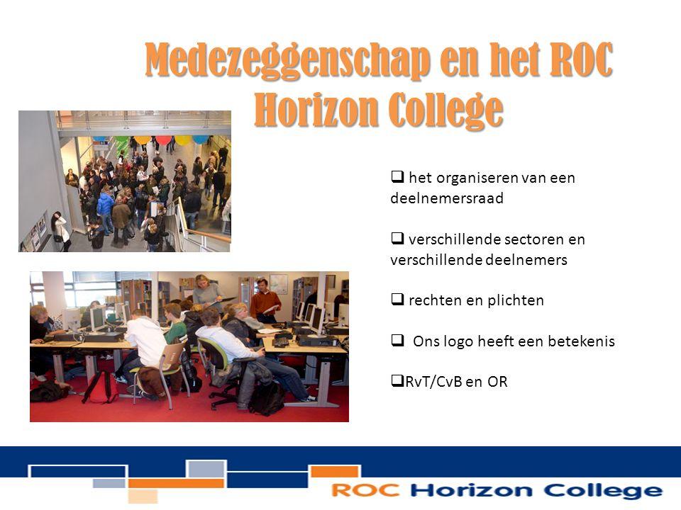 Medezeggenschap en het ROC Horizon College  het organiseren van een deelnemersraad  verschillende sectoren en verschillende deelnemers  rechten en plichten  Ons logo heeft een betekenis  RvT/CvB en OR