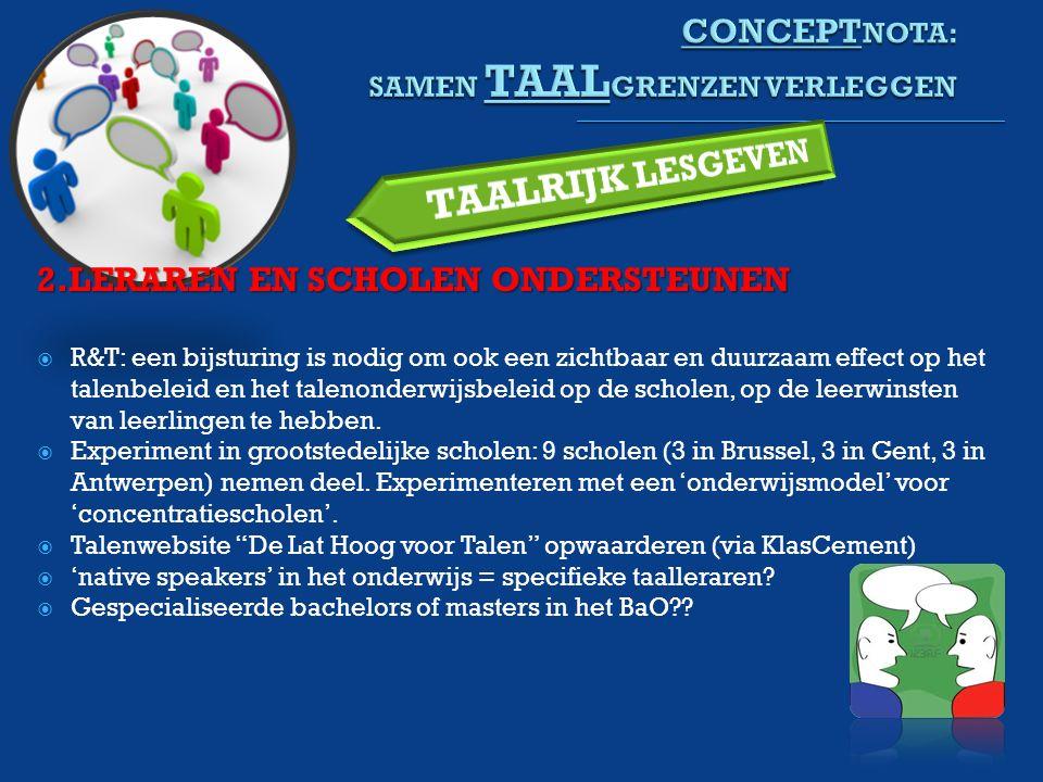 2.LERAREN EN SCHOLEN ONDERSTEUNEN  R&T: een bijsturing is nodig om ook een zichtbaar en duurzaam effect op het talenbeleid en het talenonderwijsbeleid op de scholen, op de leerwinsten van leerlingen te hebben.