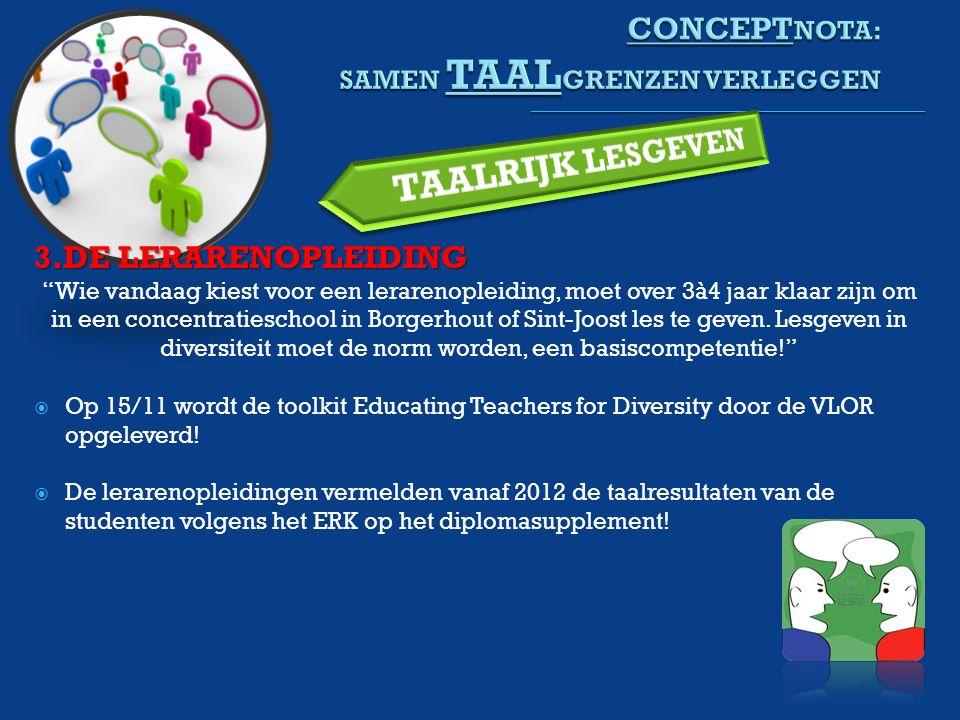 3.DE LERARENOPLEIDING Wie vandaag kiest voor een lerarenopleiding, moet over 3à4 jaar klaar zijn om in een concentratieschool in Borgerhout of Sint-Joost les te geven.