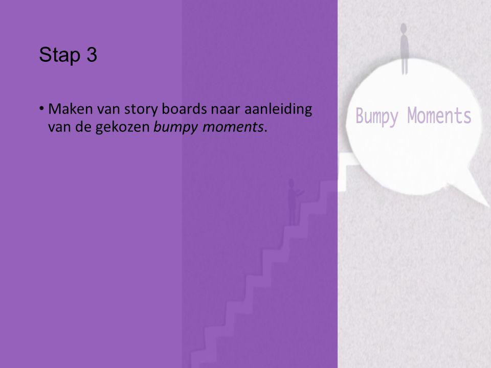 Stap 3 Maken van story boards naar aanleiding van de gekozen bumpy moments.