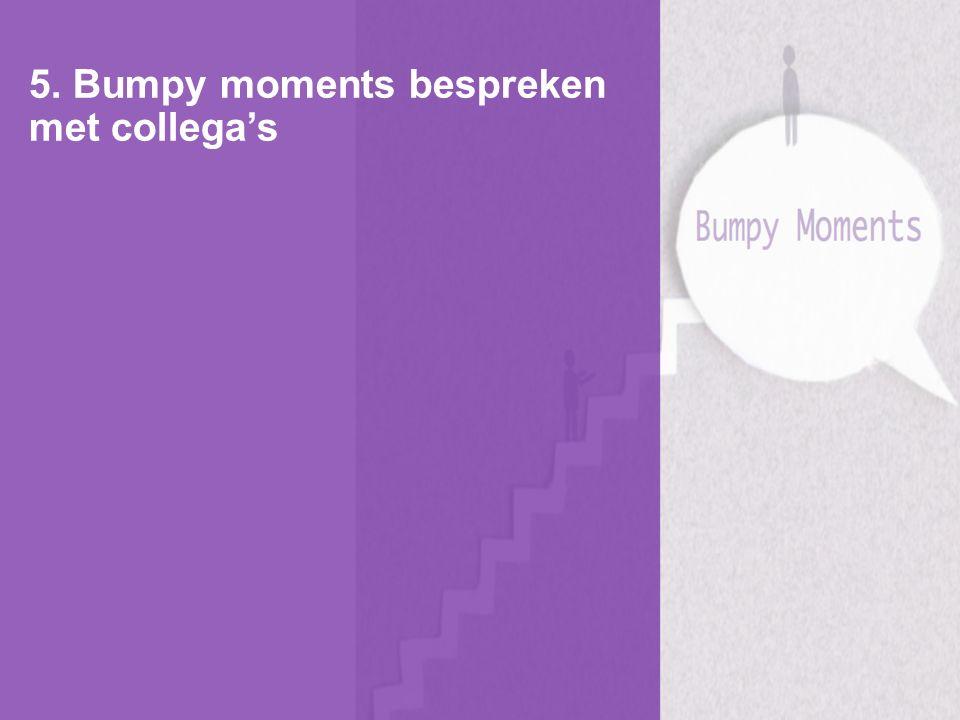 5. Bumpy moments bespreken met collega's