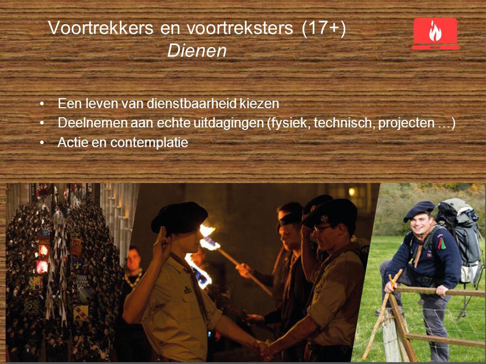 Voortrekkers en voortreksters (17+) Dienen Een leven van dienstbaarheid kiezen Deelnemen aan echte uitdagingen (fysiek, technisch, projecten …) Actie